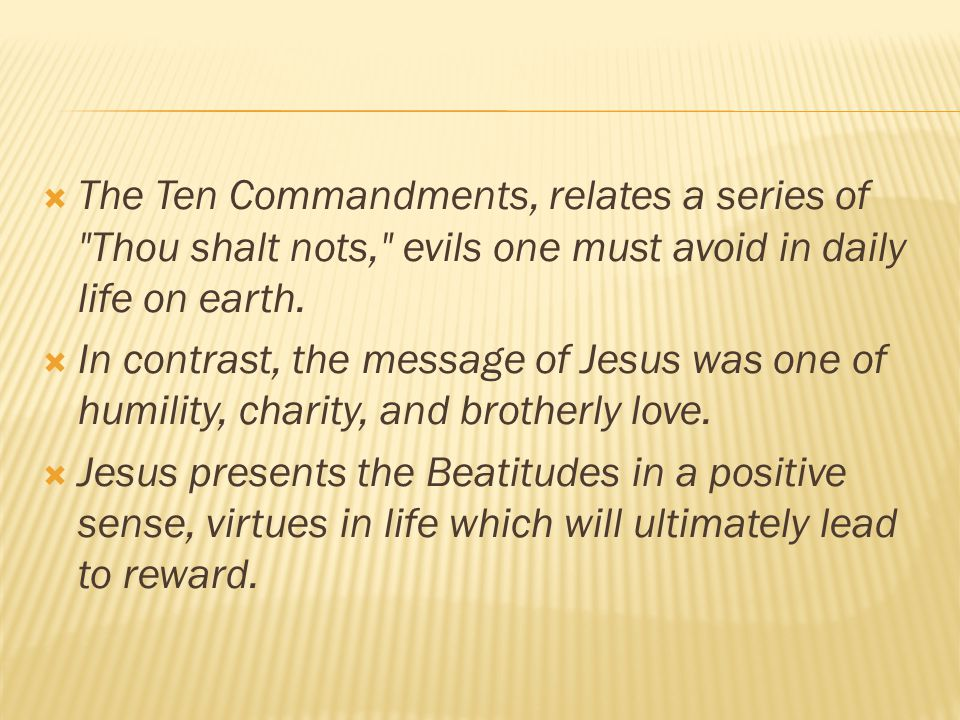 The Ten Commandments, relates a series of Thou shalt nots, evils one must avoid in daily life on earth.