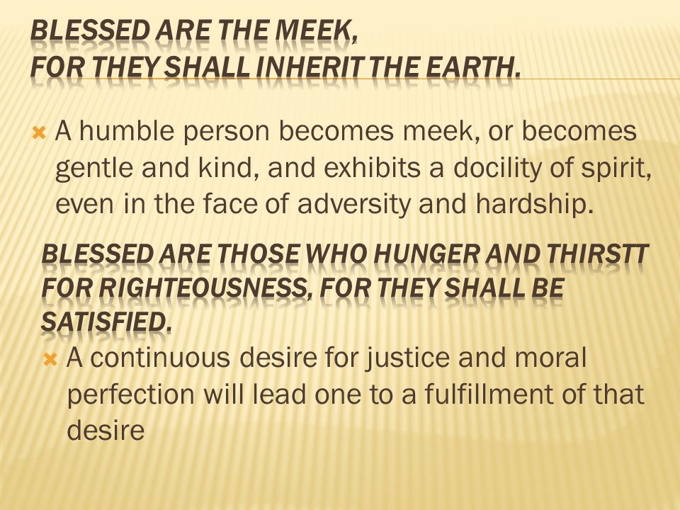 Blessed are the meek, for they shall inherit the earth.