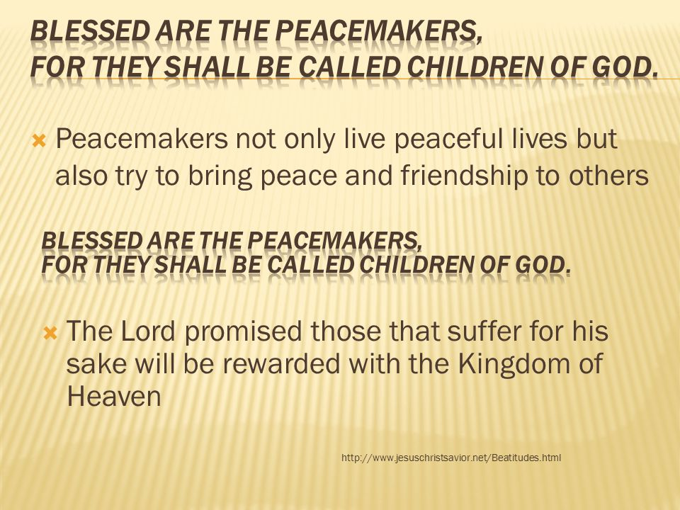 Blessed are the peacemakers, for they shall be called children of God.