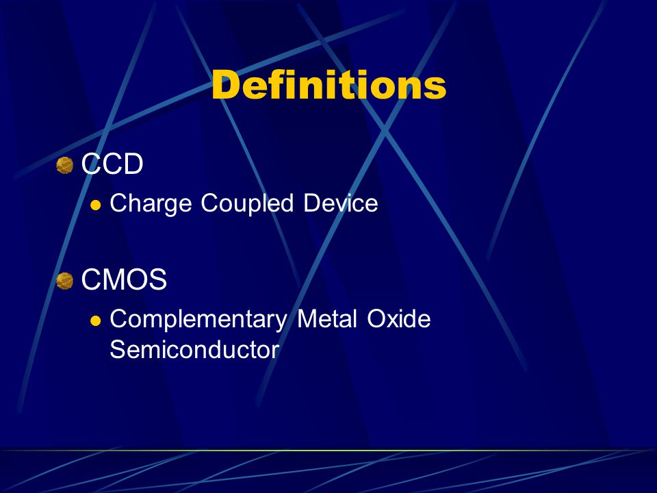 Definitions CCD CMOS Charge Coupled Device