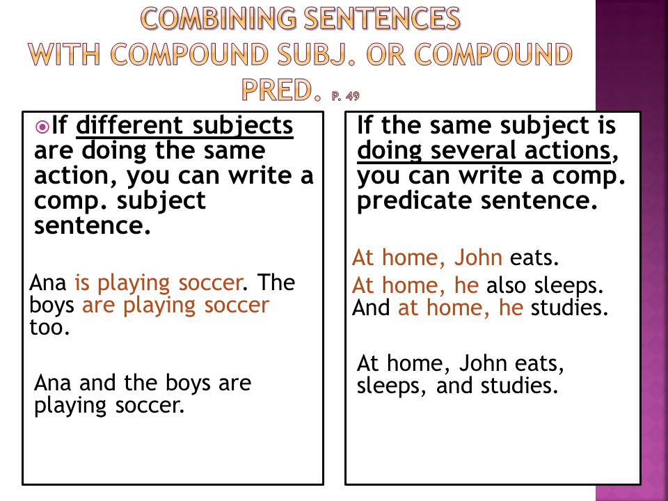 Combining Sentences with Compound Subj. OR compound pred. p. 49