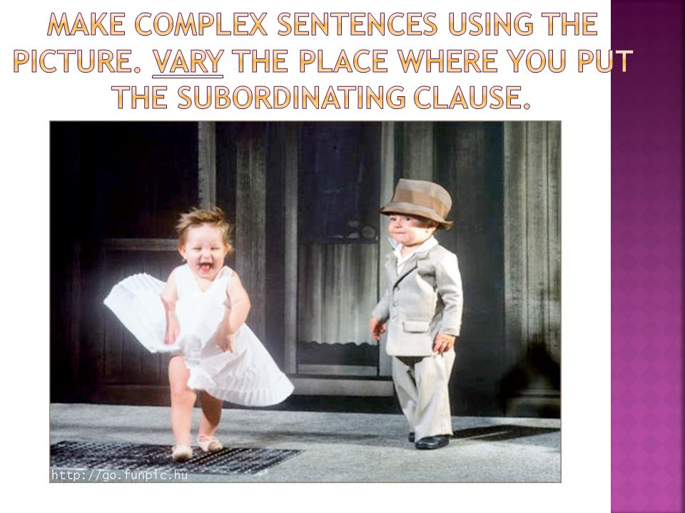 Make complex sentences using the picture