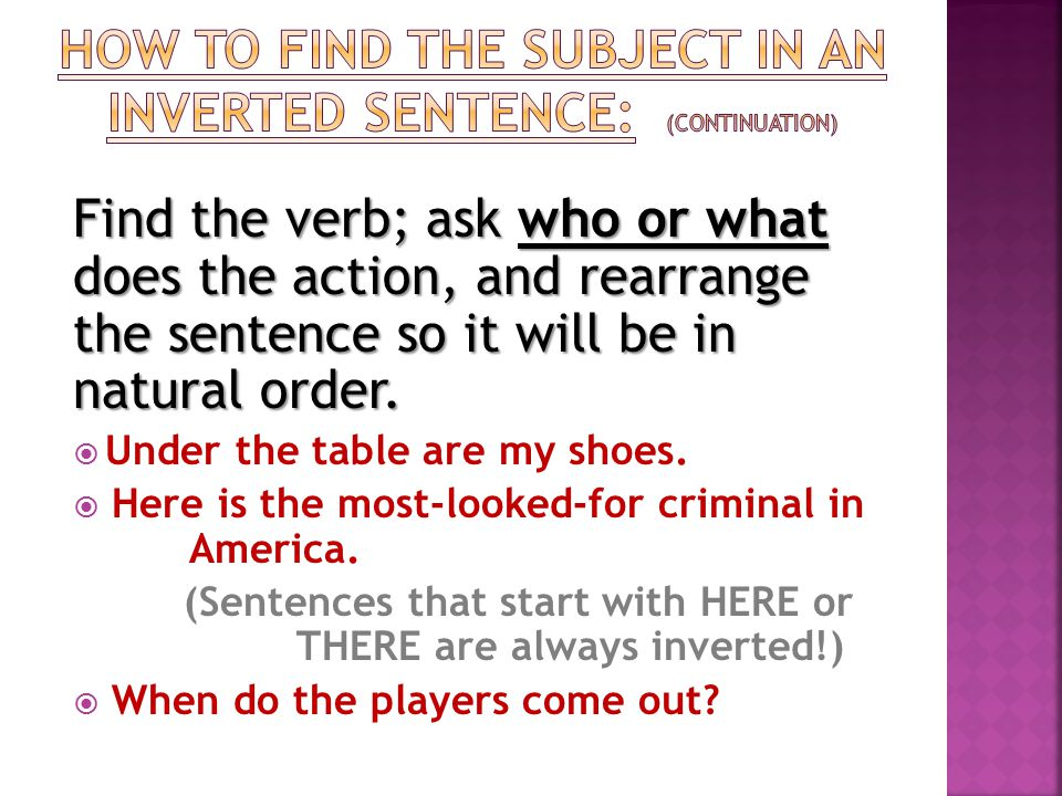 HOW TO FIND THE SUBJECT IN AN INVERTED SENTence: (CONTINUATION)