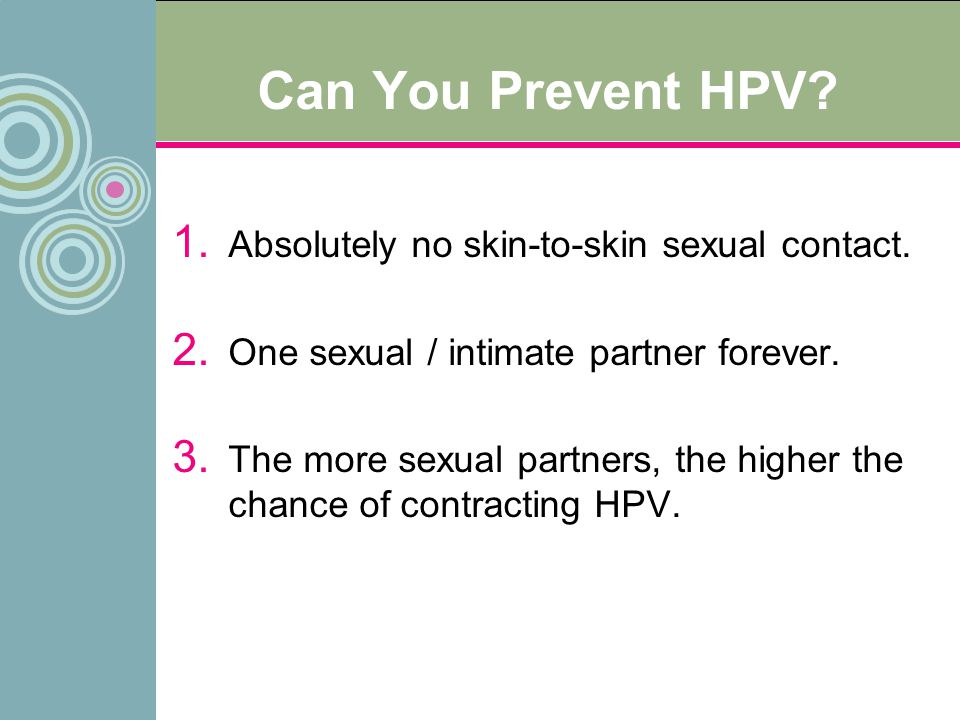 Can You Prevent HPV Absolutely no skin-to-skin sexual contact.