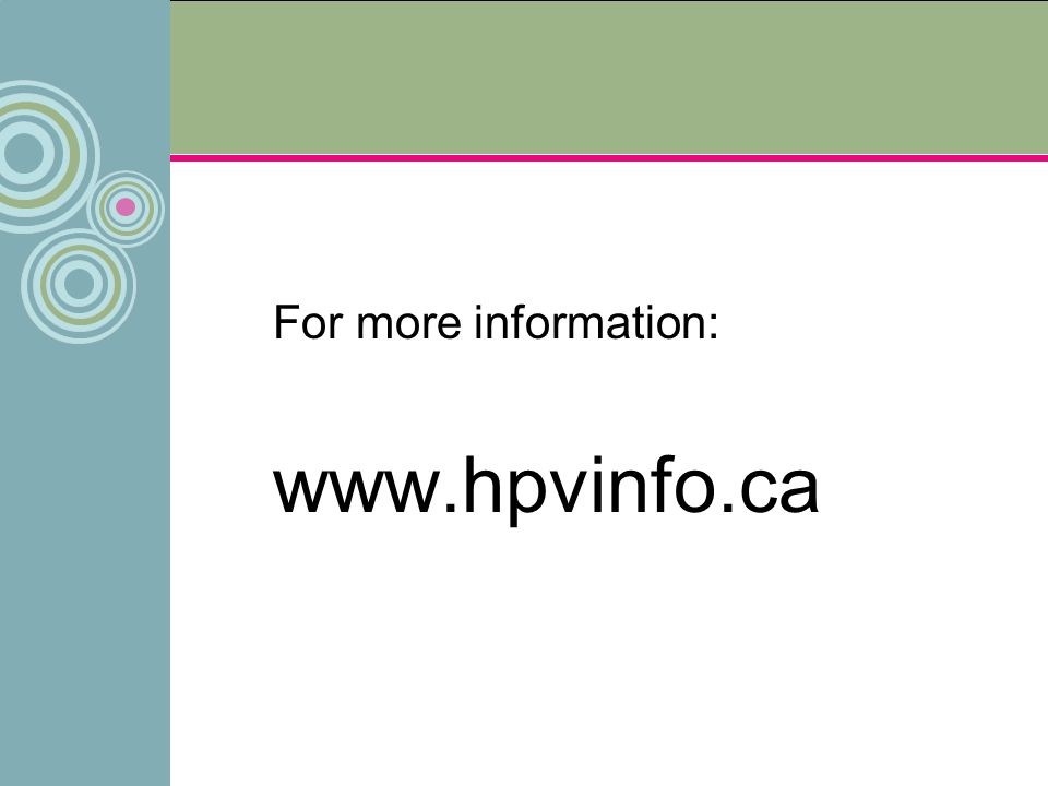 For more information: www.hpvinfo.ca