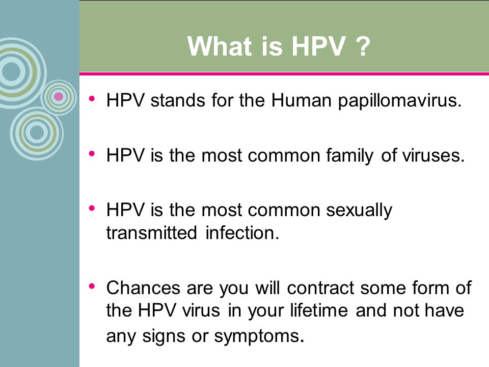 What is HPV HPV stands for the Human papillomavirus.