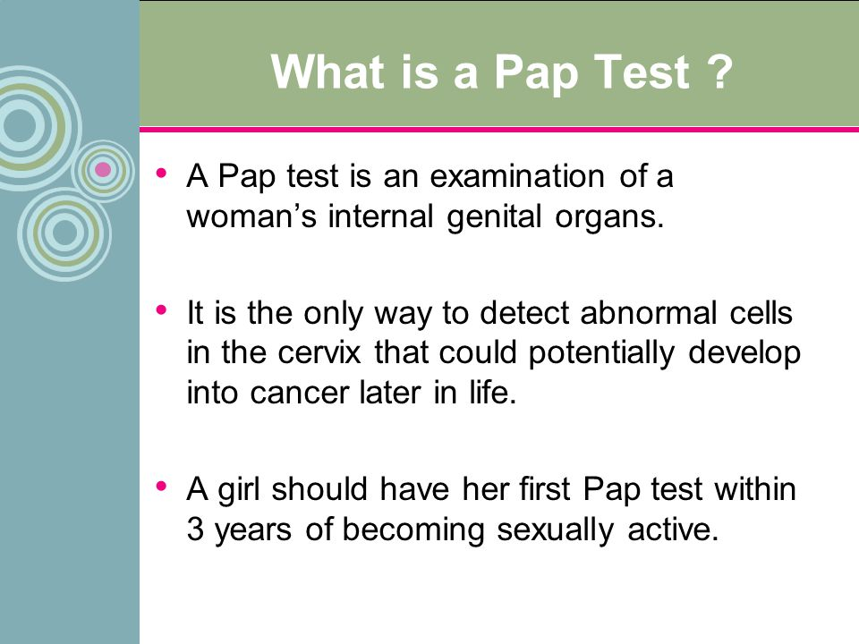 What is a Pap Test A Pap test is an examination of a woman's internal genital organs.