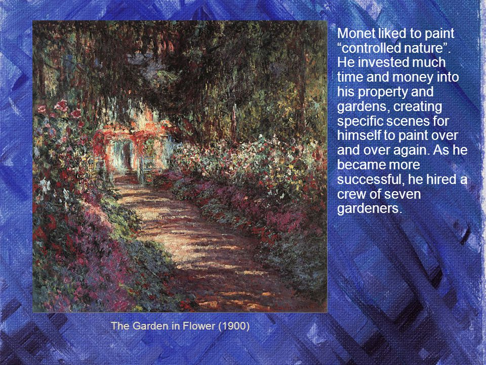 Monet liked to paint controlled nature
