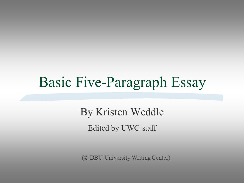 editing a 5 paragraph essay The five paragraph essay is used as a test for writing proficiency, and is often a timed exercise getting started means getting organized: practice is a vital part of writing effectively.