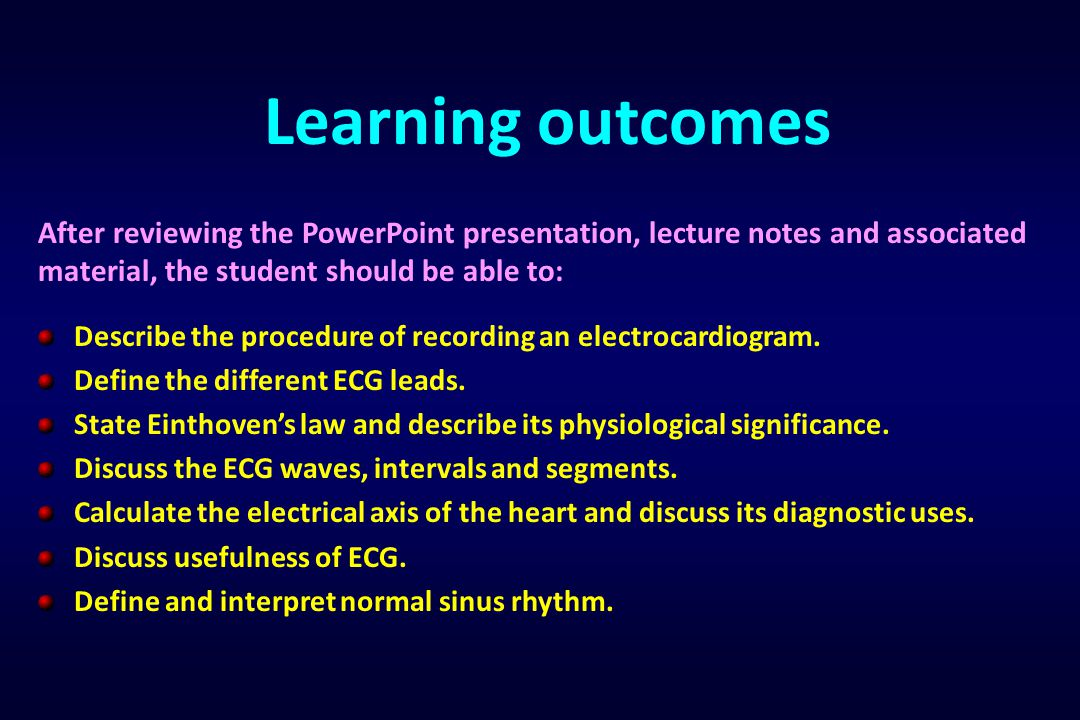 Learning outcomes After reviewing the PowerPoint presentation, lecture notes and associated material, the student should be able to: