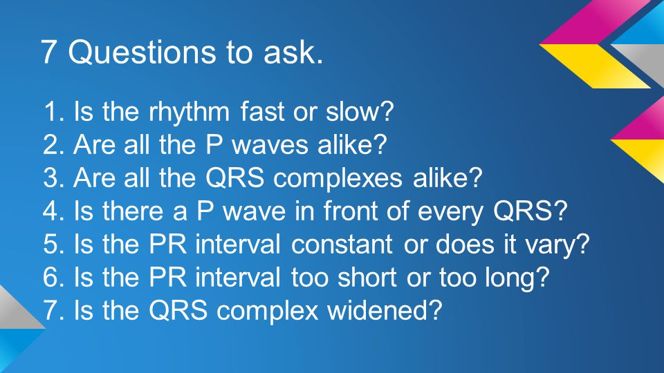 7 Questions to ask. Is the rhythm fast or slow