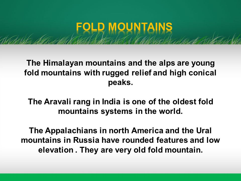 the himalayas young fold mountains There are two types of fold mountains: young fold mountains (10 to 25 million  years of age, eg rockies and himalayas) and old fold mountains (over 200.