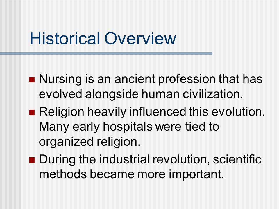 Historical Overview Nursing is an ancient profession that has evolved alongside human civilization.
