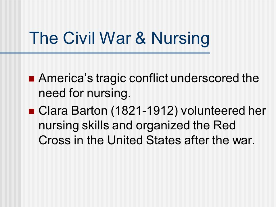 The Civil War & Nursing America's tragic conflict underscored the need for nursing.