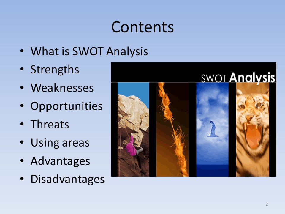 Contents What is SWOT Analysis Strengths Weaknesses Opportunities
