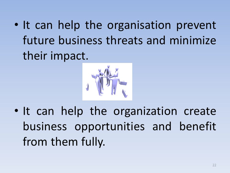 It can help the organisation prevent future business threats and minimize their impact.