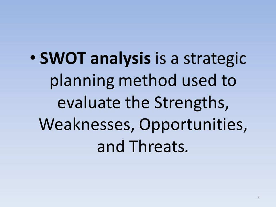 SWOT analysis is a strategic planning method used to evaluate the Strengths, Weaknesses, Opportunities, and Threats.