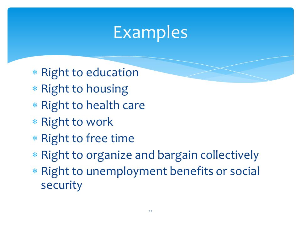 Examples Right to education Right to housing Right to health care