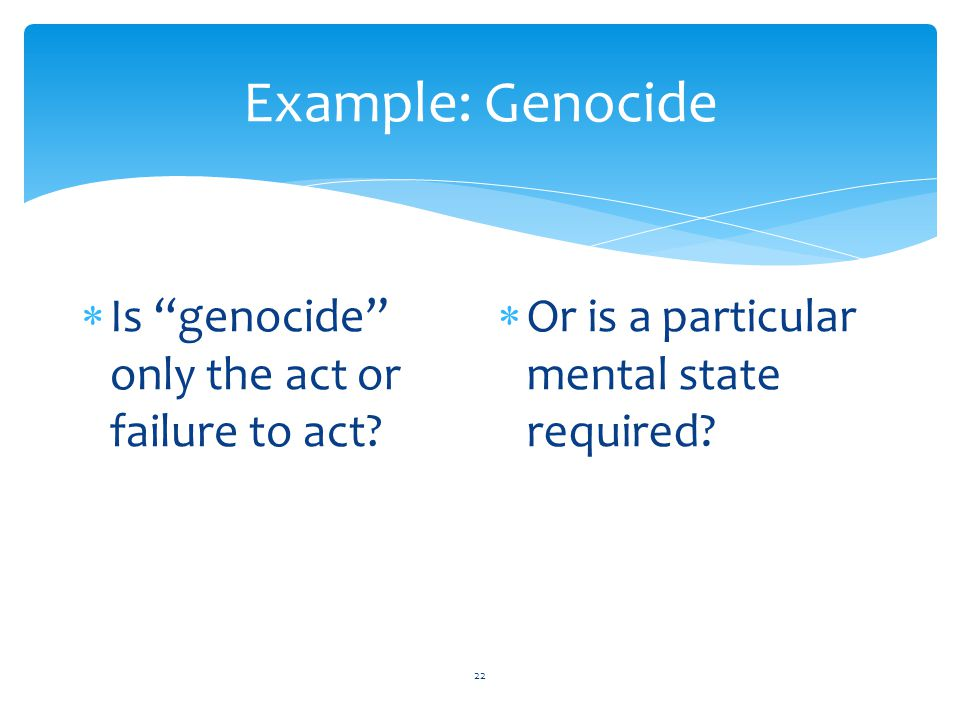 Example: Genocide Is genocide only the act or failure to act
