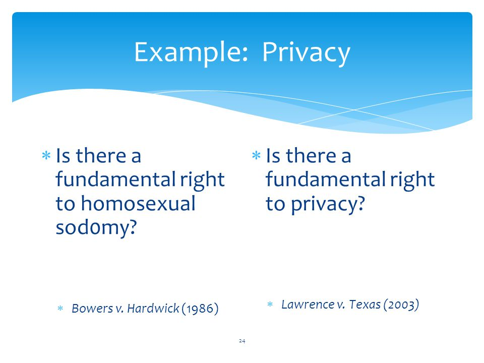 Example: Privacy Is there a fundamental right to homosexual sod0my