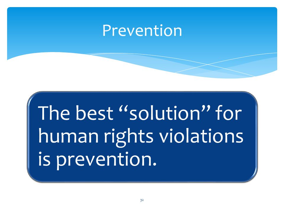The best solution for human rights violations is prevention.