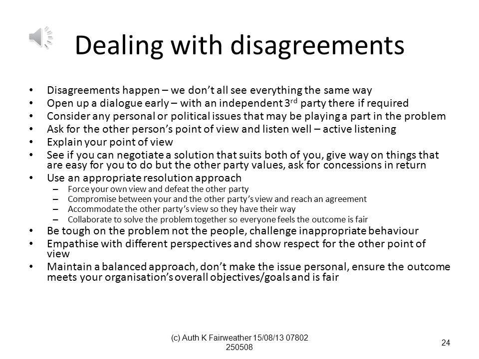 describe how to deal with disagreements In dealing with disagreement, confrontation, and inappropriate behaviour,  it is  usually best to discuss your interpersonal problems with someone who can help .