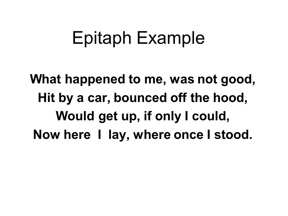 Epitaph Example What happened to me, was not good,