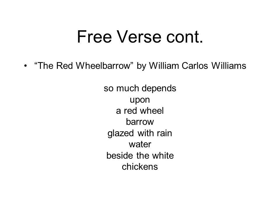 Free Verse cont. The Red Wheelbarrow by William Carlos Williams