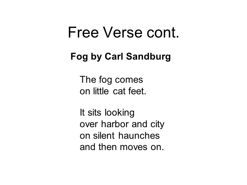 Free Verse cont. Fog by Carl Sandburg The fog comes