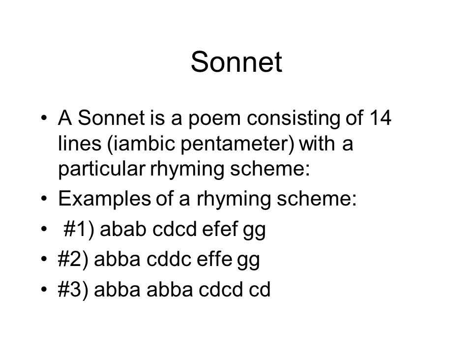 Sonnet A Sonnet is a poem consisting of 14 lines (iambic pentameter) with a particular rhyming scheme:
