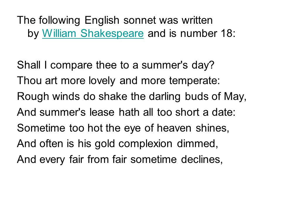 The following English sonnet was written by William Shakespeare and is number 18: