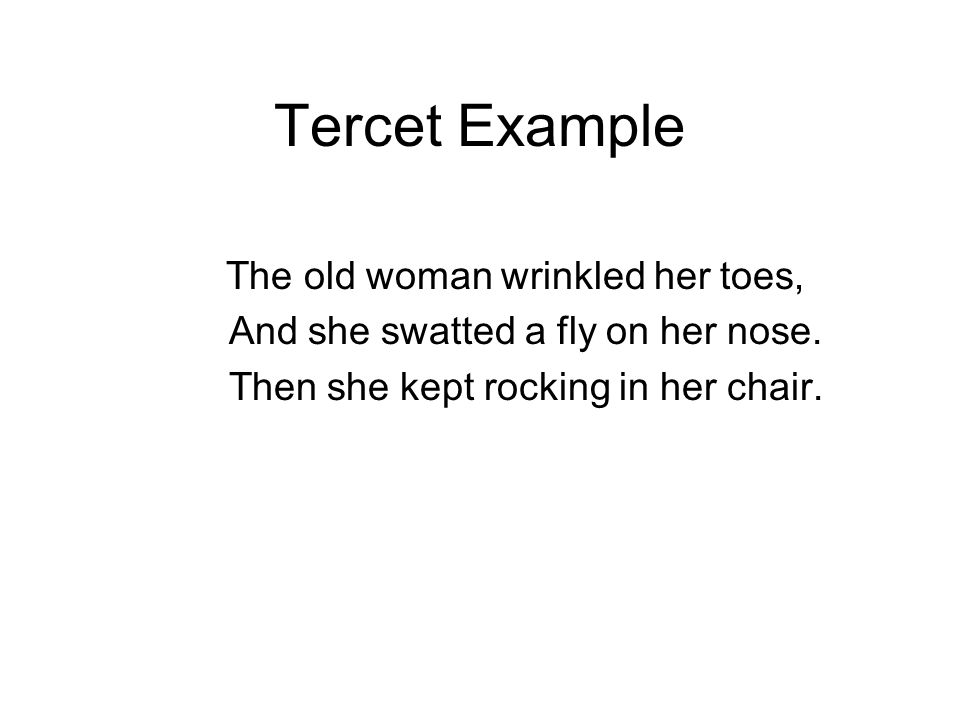 Tercet Example And she swatted a fly on her nose.