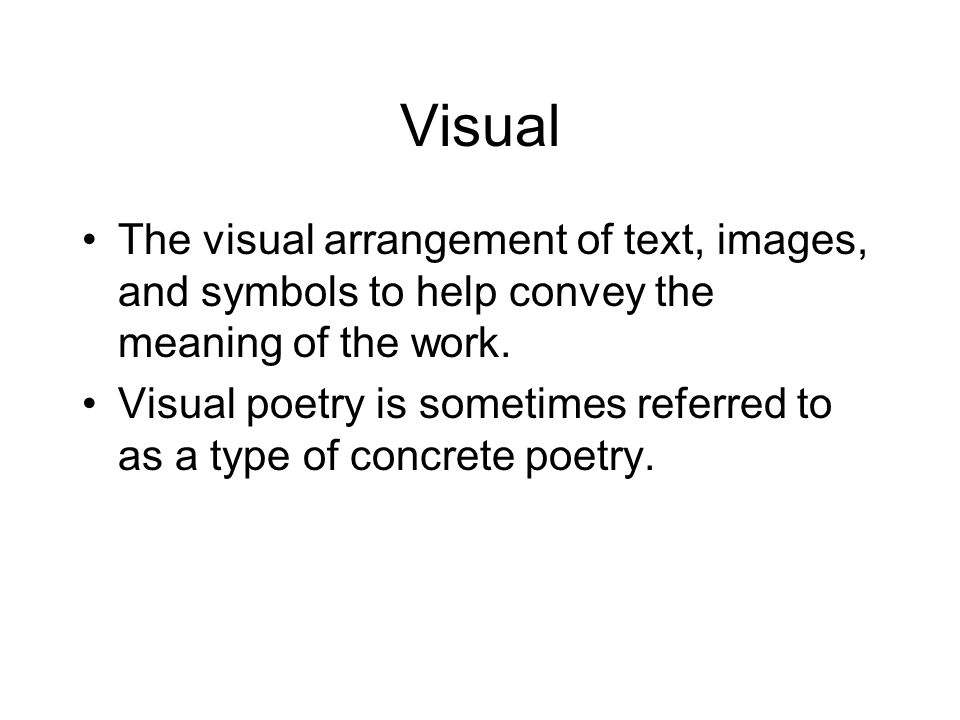 Visual The visual arrangement of text, images, and symbols to help convey the meaning of the work.