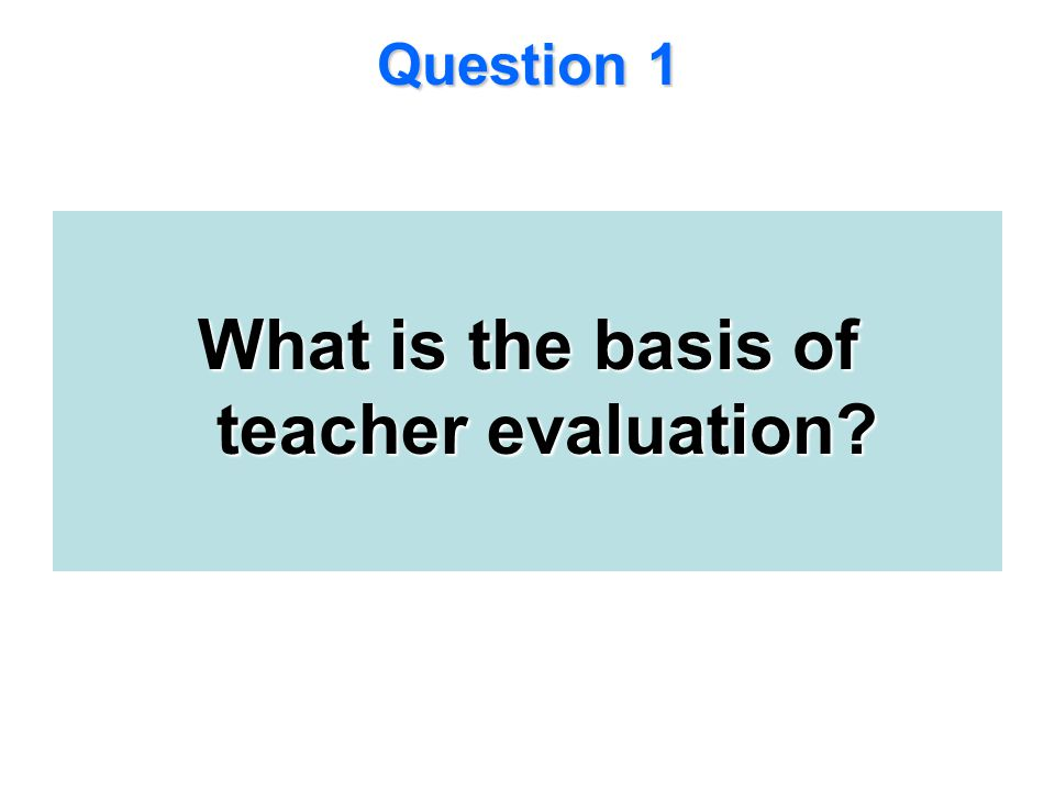 What is the basis of teacher evaluation