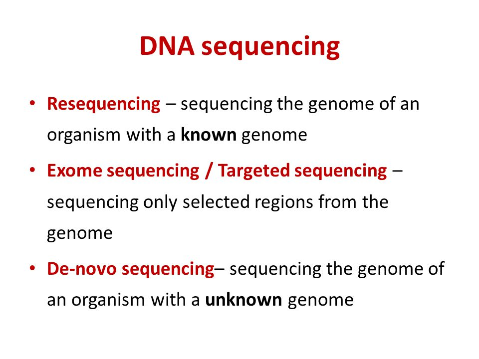 DNA sequencing Resequencing – sequencing the genome of an organism with a known genome.