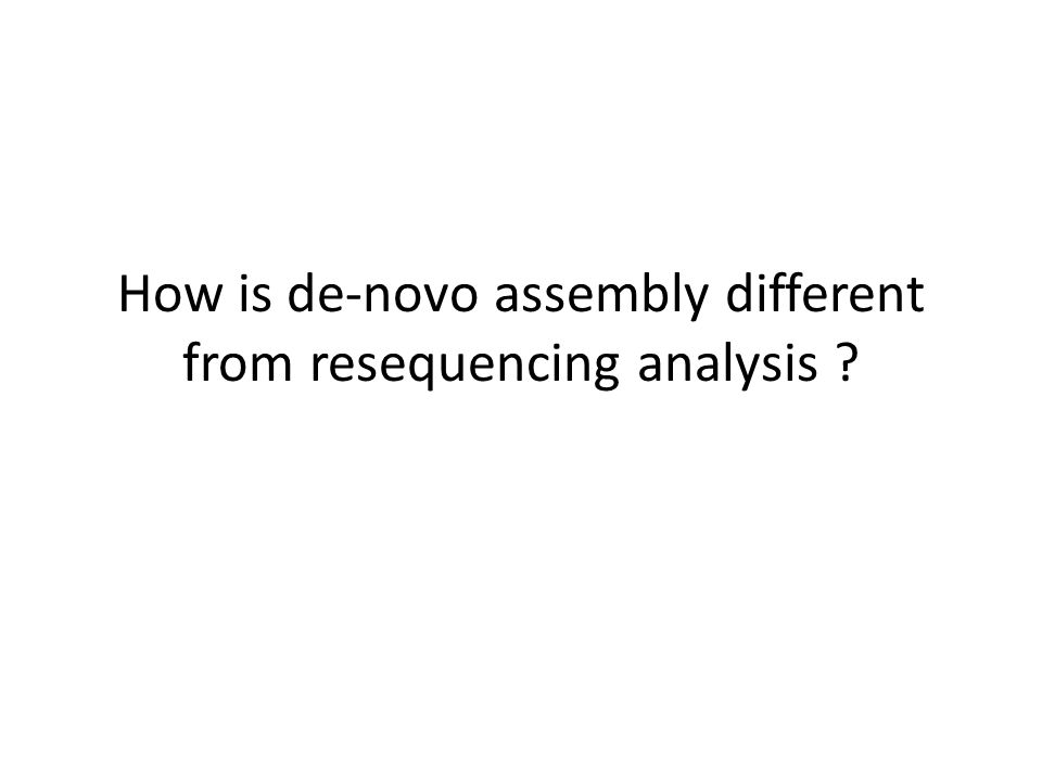 How is de-novo assembly different from resequencing analysis