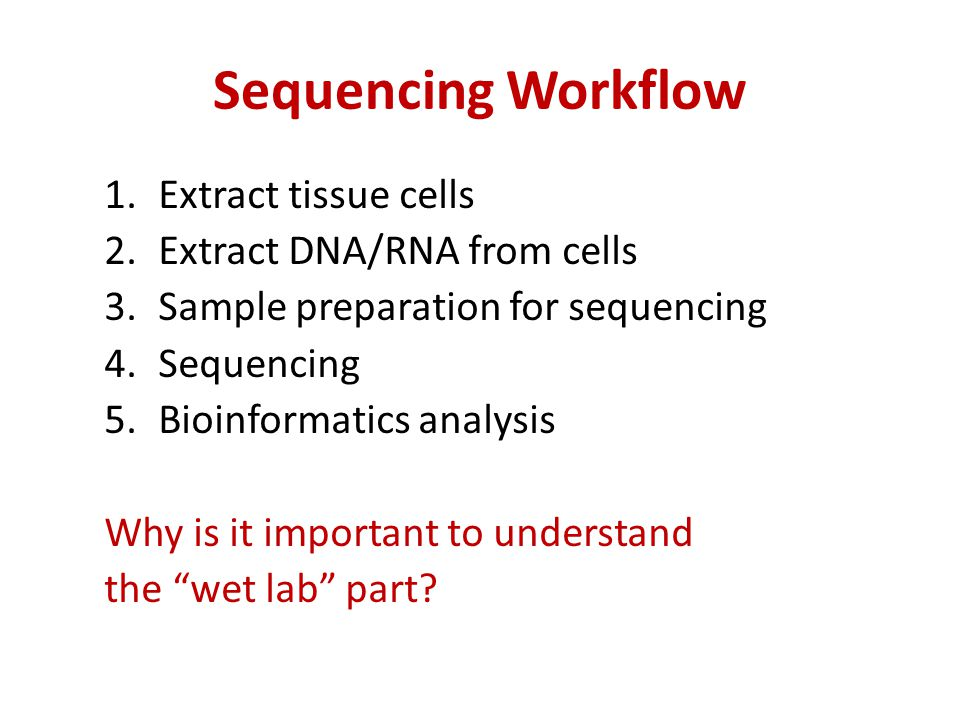 Sequencing Workflow Extract tissue cells Extract DNA/RNA from cells