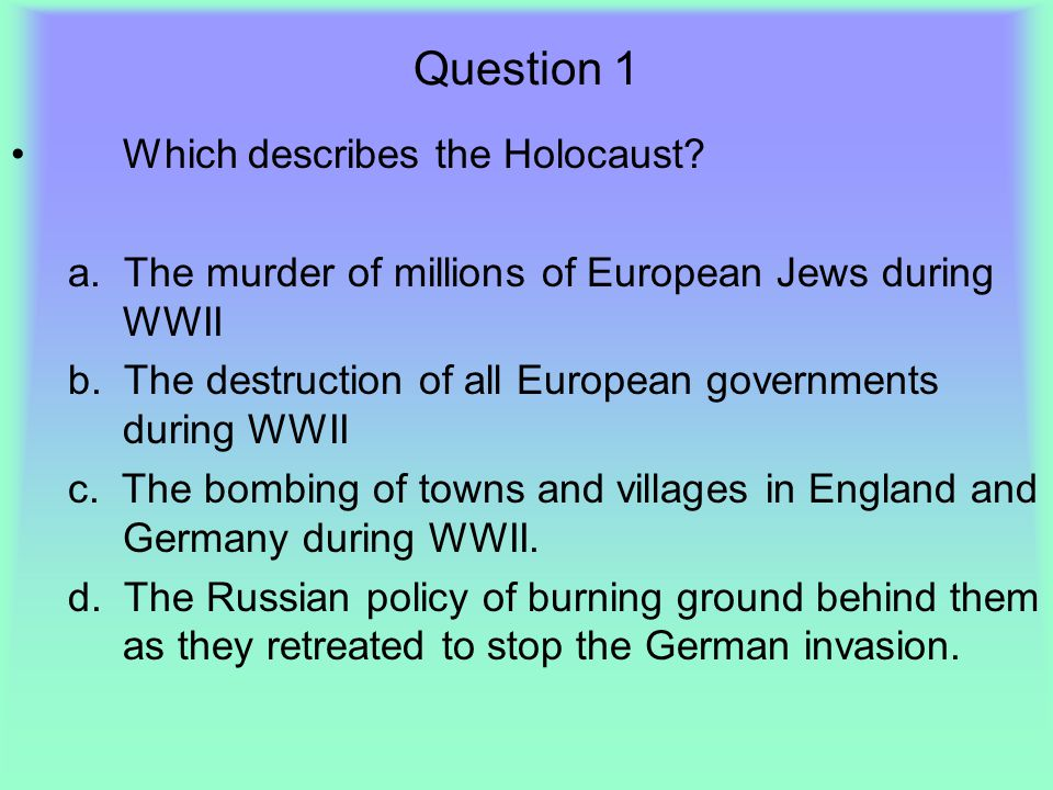 Question 1 Which describes the Holocaust