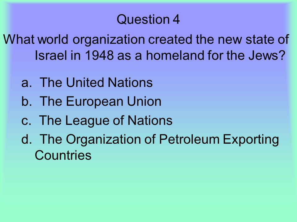 Question 4 What world organization created the new state of Israel in 1948 as a homeland for the Jews