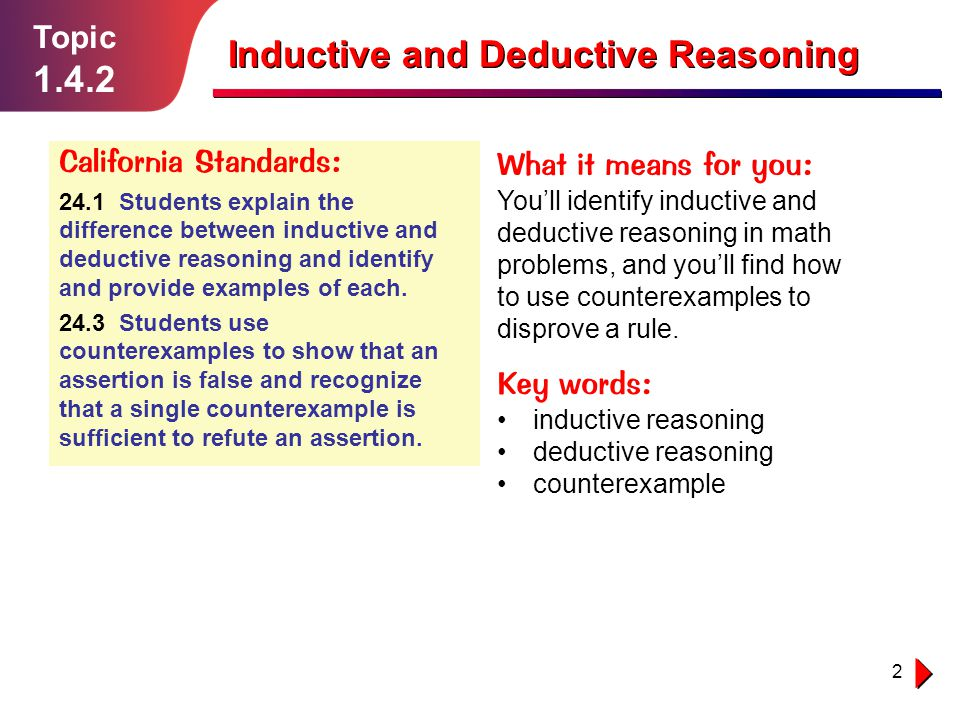 deductive reasoning Deductive reasoning is when you move from a general statement to a more specific statement through a logical thought process deductive reasoning is the foundation of the scientific method in the scientific method, one starts with a general theory or belief, and then observes specific things in.