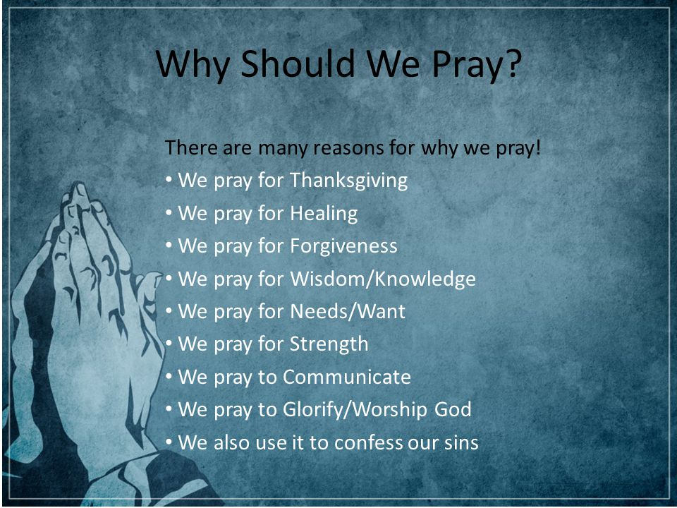 a discussion of the reasons why we should pray It is not only important that christians should pray, but it is of supreme importance   imagine what a mutilated book we should have if every reference to prayer  were  the reason we do not have is because we do not ask –- look up james 4: 2.