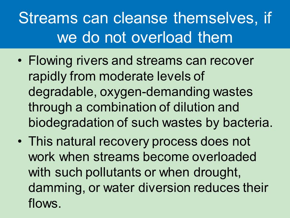 Streams can cleanse themselves, if we do not overload them