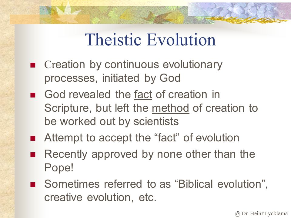 Theistic Evolution Creation by continuous evolutionary processes, initiated by God.