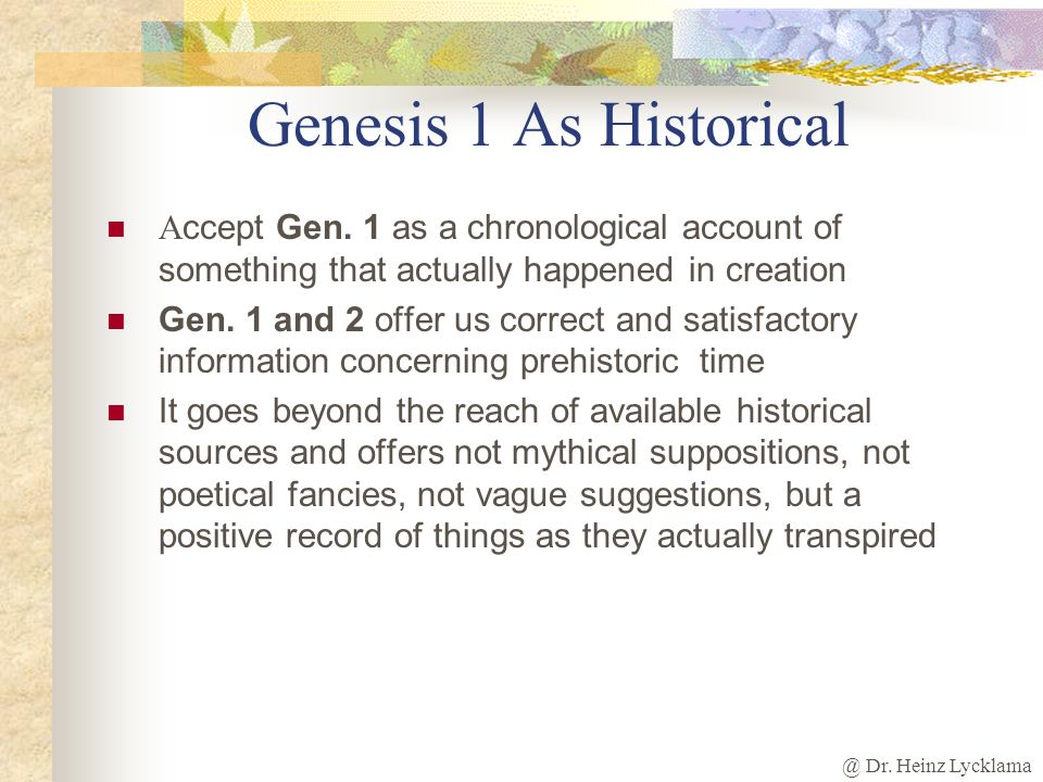 Genesis 1 As HistoricalAccept Gen. 1 as a chronological account of something that actually happened in creation.