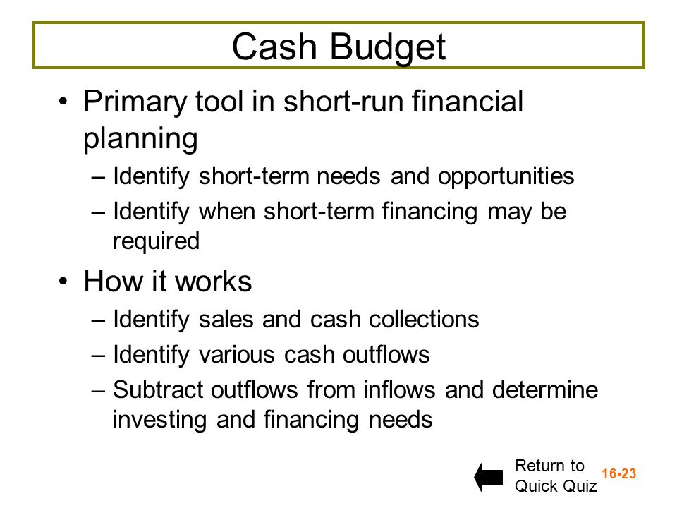 Cash Budget Primary tool in short-run financial planning How it works