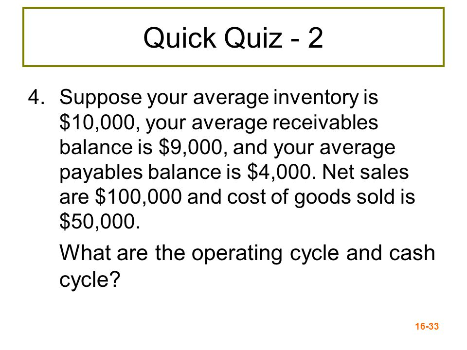 Quick Quiz - 2 What are the operating cycle and cash cycle