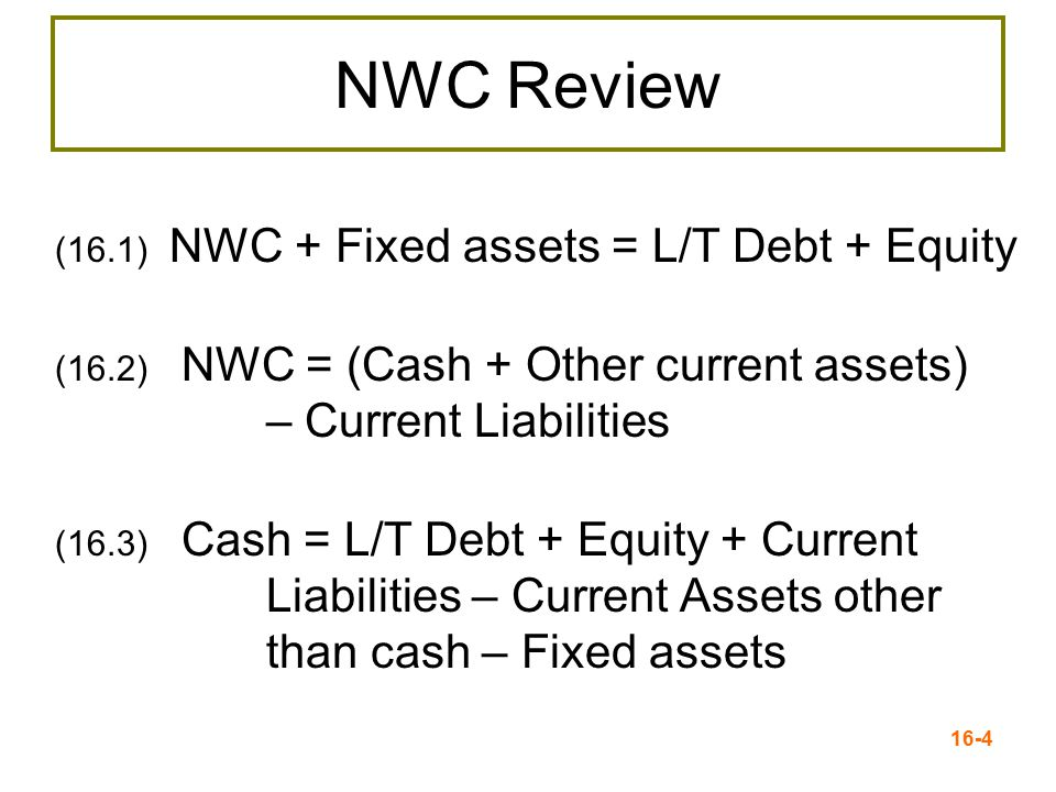 NWC Review (16.1) NWC + Fixed assets = L/T Debt + Equity