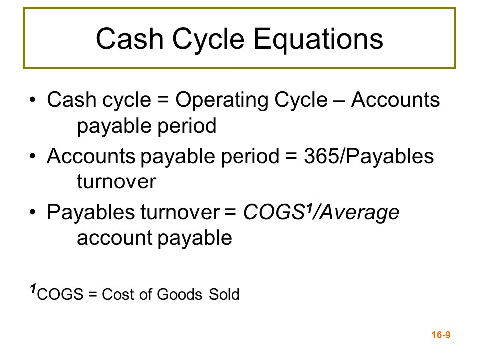 Cash Cycle Equations Cash cycle = Operating Cycle – Accounts payable period. Accounts payable period = 365/Payables turnover.