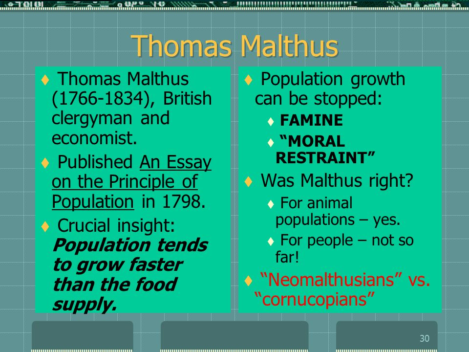 """in 1798 the essay on the principle of population was published by In 1798, economist thomas robert malthus stated in his """"essay on the principle of population"""" that """"population increases in a geometric ratio, while the means of subsistence increases in an arithmetic ratio"""" however, malthus's dire prediction of a precipitous decline."""