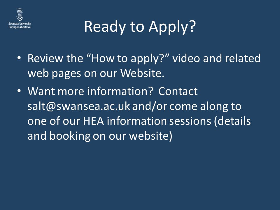 Ready to Apply Review the How to apply video and related web pages on our Website.
